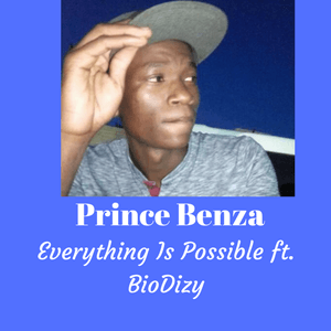Prince Benza - Everything Is Possible ft. BioDizy
