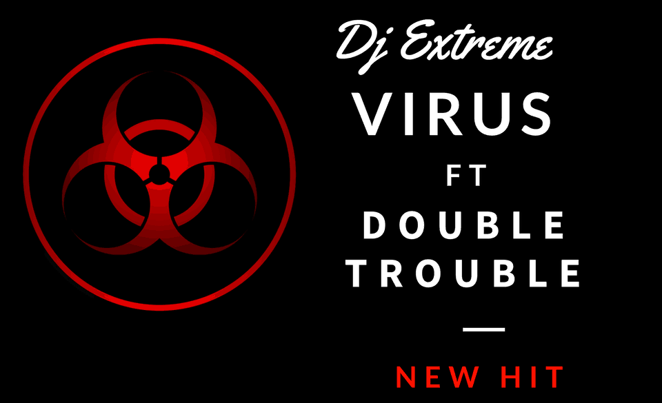 Dj Xtreme Virus ft The Double Trouble