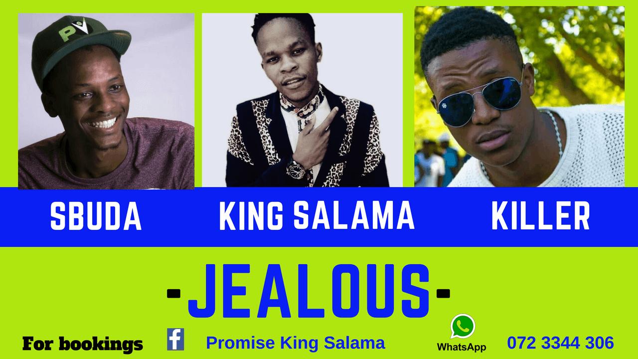 King Salama - Jealous ft Sbuda & Killer Tee