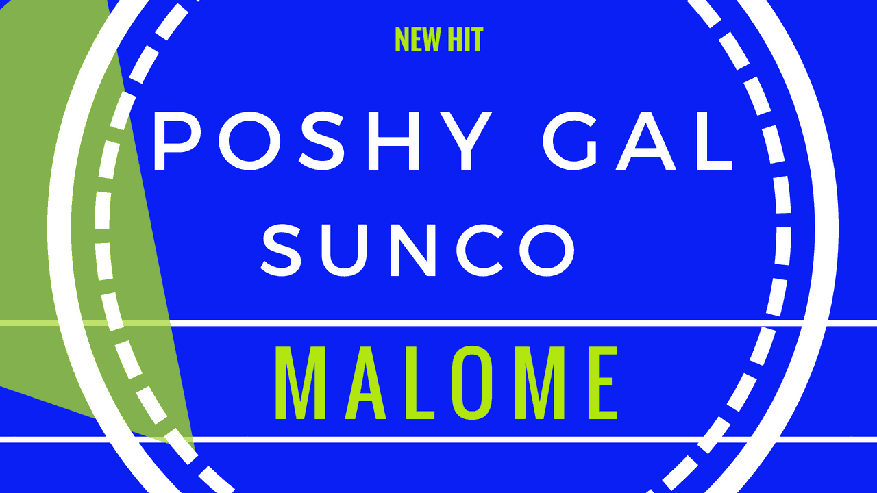 Poshy Gal ft Sunco - Malome