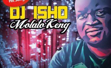 DJ Isho - Molato Ke Eng