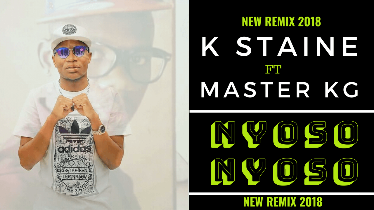 K Staine ft Master KG -Nyoso Nyoso Remix
