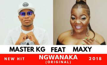 Master KG - Ngwanaka ft Maxy