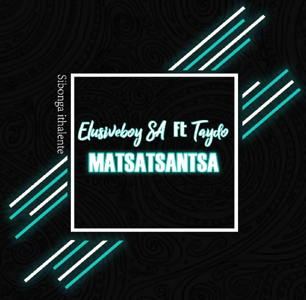 Elusiveboy SA ft Taydo - Matsatsantsa