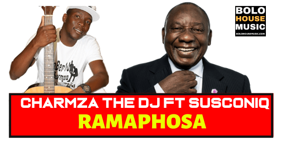 Charmza The Dj ft Susconiq - Ramaphosa