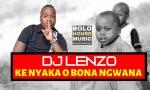 DJ Lenzo - Ke Nyaka O Bona Ngwana