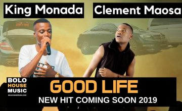 King Monada ft Clement Maosa - Good Life