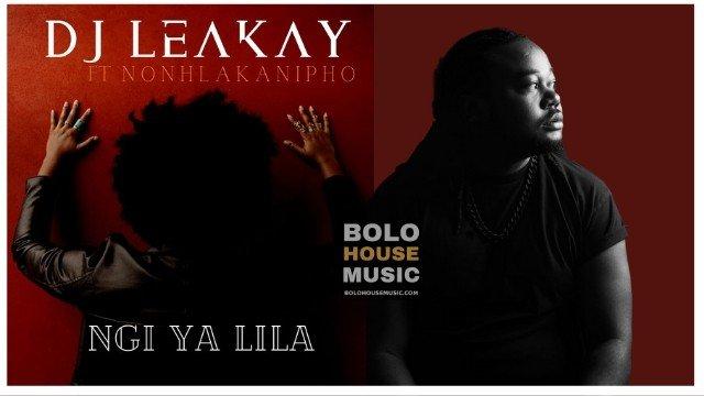 DJ Leakay ft Nonhlakanipho - Ngi Ya Lila