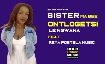 Sister MaBEE - Ontlogetsi Le Ngwana