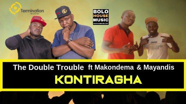The Double Trouble - Kontiragha ft Makondema & Mayandis