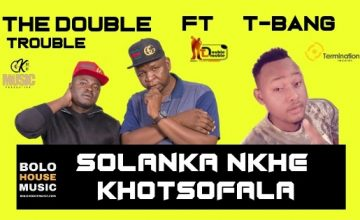 The Double Trouble Solanka Nkhe Khotsofala
