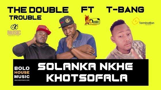 The Double Trouble Solanka Nkhe Khotsofala