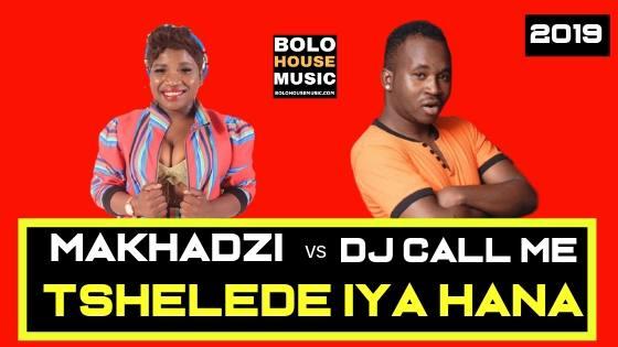 Makhadzi - Tshelede Iya Hana ft Dj Call Me