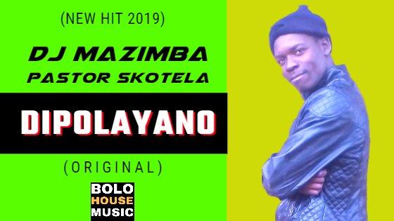 DJ Mazimba - Dipolayano ft Pastor Skotela