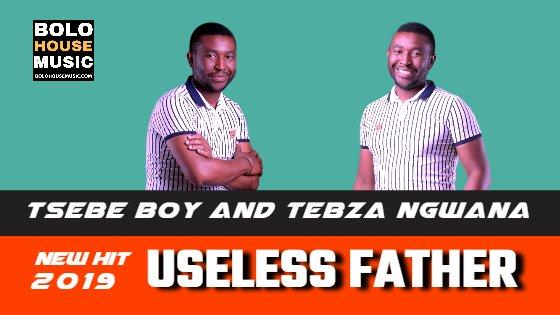 Useless Father - Tsebe Boy and Tebza Ngwana