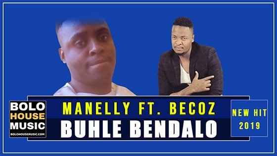 Manelly ft Becoz - Buhle Bendalo