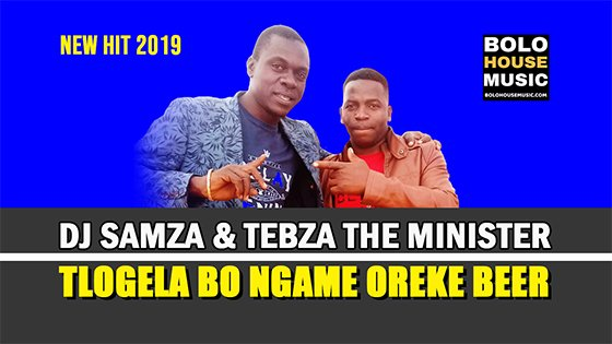 Dj Samza & Tebza The Minister - Tlogela Bongame Oreke Beer