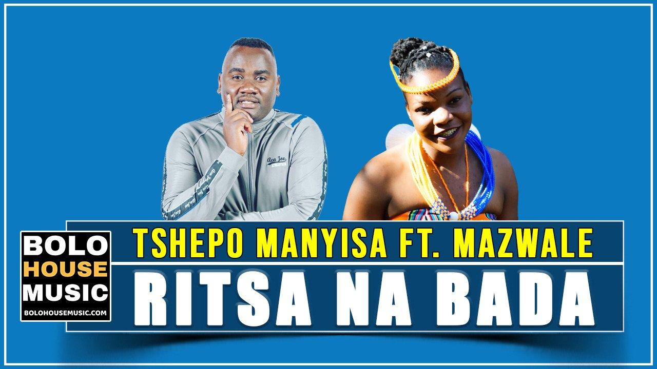 Tshepo Manyisa - Ritsa Na Bada ft Mazwale