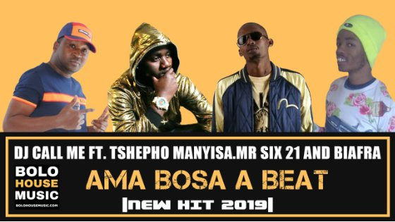 DJ Call Me - Ama Bosa A Beat Ft Tshepho Manyisa, Mr Six 21 & Biafra