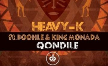 Heavy K - Qondile ft Boohle & King Monada