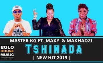 Master KG - Tshinada ft Maxy & Makhadzi