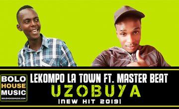 Lekompo La Town - Uzobuya ft Master Beat