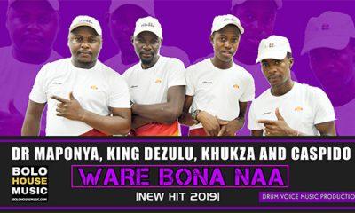 Dr Maponya x King Dezulu x Khukza x Caspido - Ware Bona Naa