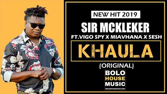 Sir McKleker - Khaula ft.Vigo Spy x Miavhana x Sesh