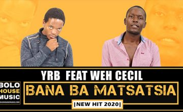 YRB - Bana Ba Matsatsia feat. Weh Cecil