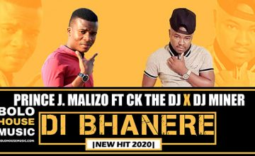 Prince J Malizo - Di Bhanere ft CK The DJ x DJ Miner