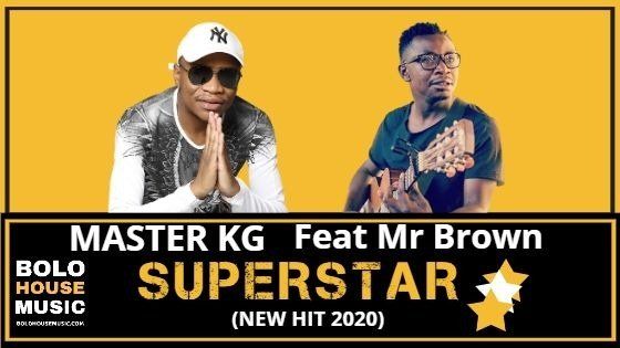 Master KG - Superstar Feat Mr Brown