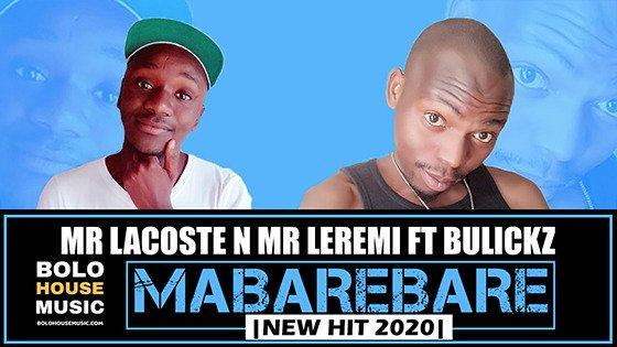 Mr Lacoste x Mr Leremi - Mabarebare ft Bulickz