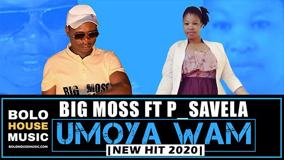 Big Moss - Umoya Wam ft P_Savela