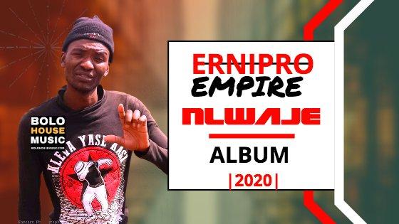 Ernipro Empire - Nlwaje Album