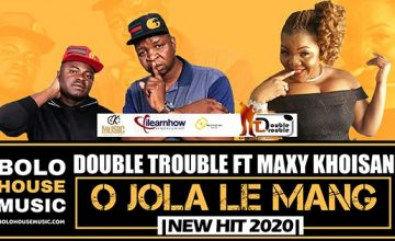 The Double Trouble - O Jola Le Mang ft Maxy Khoisan