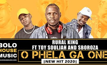 Rural King - O Phela Ga One ft Toysouljah & Sboroza