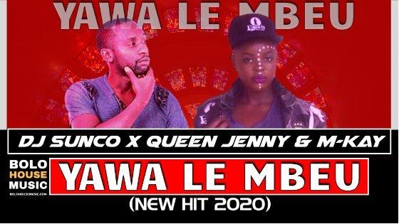Yawa Le Mbeu - DJ Sunco x Queen Jenny & MKay