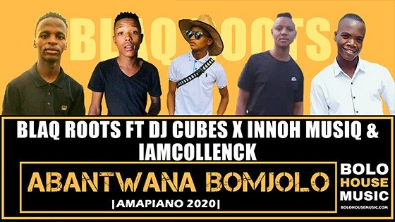 Blaq Roots - Abantwana Bomjolo ft DJ Cubes x Innoh Musiq x IamcollenCk