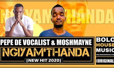 Pepe De Vocalist & Moshmayne - Ngiyam'thanda