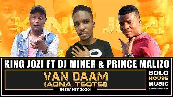King Jozi - Van Daam ( Aona Tsotsi) ft DJ Miner & Prince J.Malizo