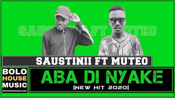 Saustinii - Aba Di Nyake ft Muteo