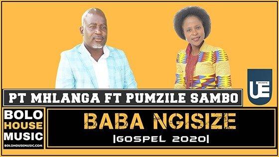PT Mhlanga - Baba Ngisize ft Pumzile Sambo