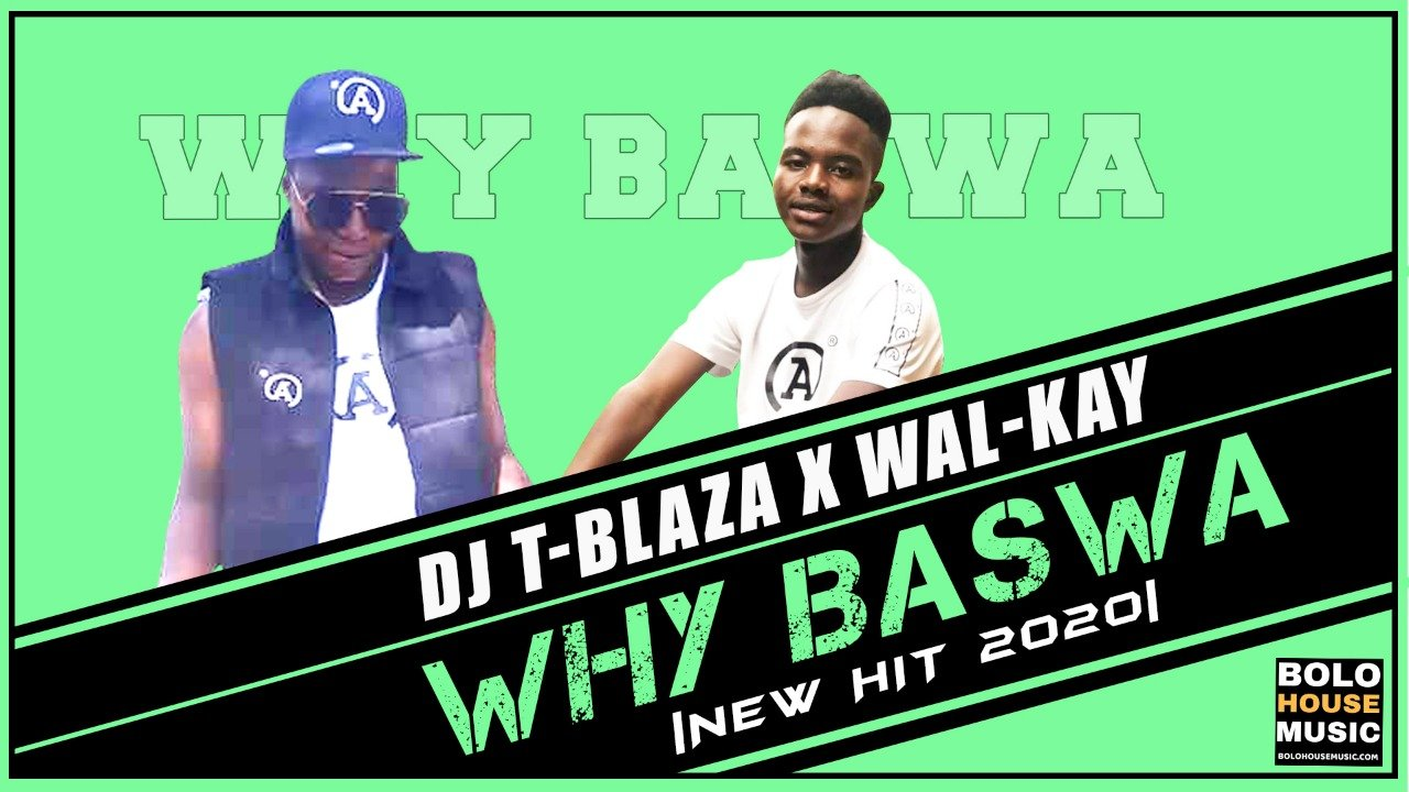 DJ T-Blaza - Why Baswa ft Wal-Kay
