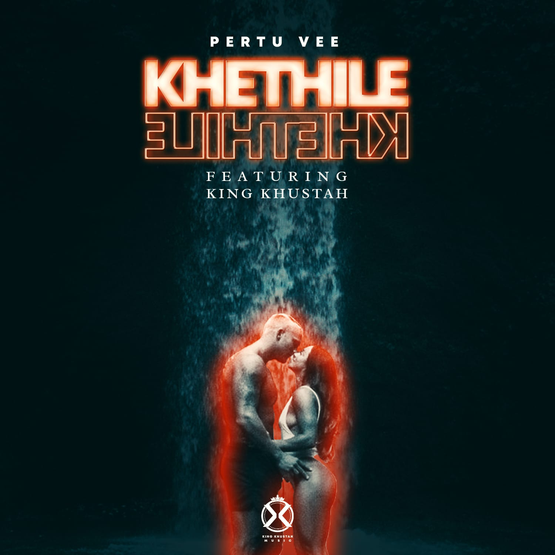 Pertu Vee - Khethile Khethile feat King Khustah
