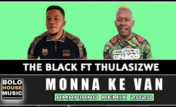 The Black - Monna Ke Van ft Thulasizwe (Amapiano Remix)