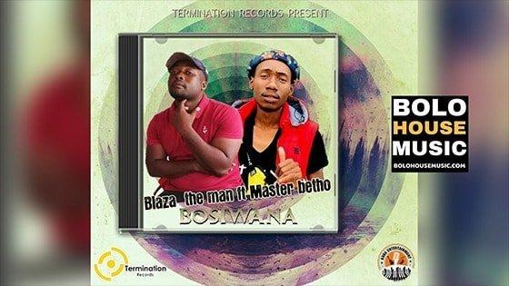 blaza the man - bosiwana ft master betho