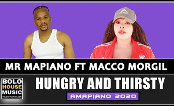 Mr Mapiano - Hungry & Thirsty ft MaCco Morgil