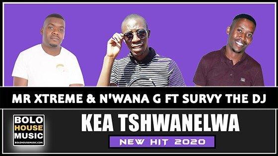 Mr Xtreme & N'wana G - Kea Tshwanelwa ft Survy The DJ