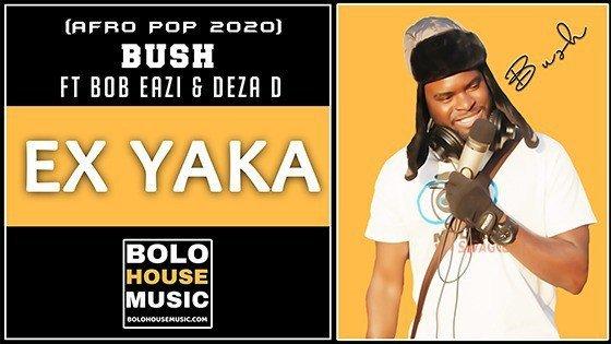 Bush - Ex Yaka Ft Bob Eazi & Deza D