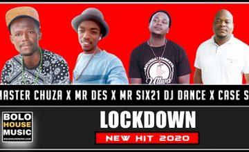 Master Chuza x Mr Des x Mr Six21 DJ Dance x Case SA - Lockdown